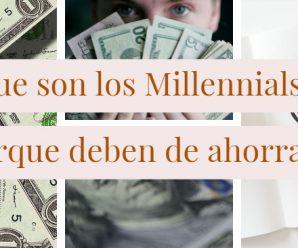 Los Millennials y Porque deben Ahorrar Dinero en (2018)